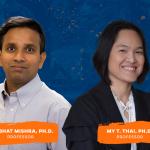 Prabhat Mishra, Ph.D., and My T. Thai, Ph.D.